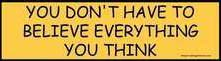 "Bumper Sticker ""You Don't Have to Believe Everything You Think"""