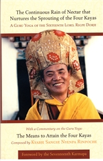 Continuous Rain of Nectar that Nurtures the Sprouting of the Four Kayas: A Guru Yoga of the Sixteenth Lord, Rigpe Dorje  By: Sangye Nyenpa Rinpoche