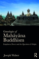 Genealogies of Mahayana Buddhism: Emptiness, Power and the question of Origin  By:  Joseph G Walser