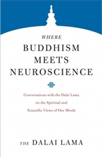 Where Buddhism Meets Neuroscience: Conversations with the Dalai Lama on the Spiritual and Scientific Views of Our Minds  By: H.H. the Fourteenth Dalai Lama