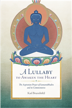 Lullaby to Awaken the Heart: The Aspiration Prayer of Samantabhadra and Its Commentaries By: Karl Brunnholzl