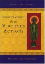 Buddhist Conduct: The Ten Virtuous Actions By: Thrangu Rinpoche