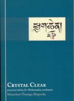 Crystal Clear: Practical Advice for Mahamudra Meditators   By: Thrangu Rinpoche