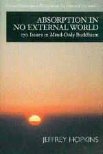 Absorption in No External World: 170 Issues In Mind-Only Buddhism  By: Jeffrey Hopkins