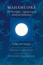 Mahamudra : The Moonlight -- Quintessence of Mind and Meditation   By: Takpo Tashi Namgyal