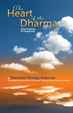 Heart of the Dharma: Mind Training for Beginners  By: Thrangu Rinpoche
