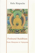 Profound Buddhism: From Hinayana to Vajrayana  By: Kalu Rinpoche
