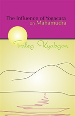 Influence of Yogacara on Mahamudra   By: Traleg Kyabgon