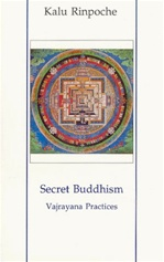Secret Buddhism; Vajrayana Practices   By: Kalu Rinpoche