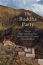 Buddha Party: How the People's Republic of China Works to Define and Control Tibetan Buddhism By: John Powers
