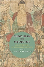 Buddhism and Medicine: An Anthology of Premodern Sources  By: C. Pierce Salguero