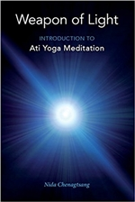 Weapon of Light: Introduction to Ati Yoga Meditation  By: Nida Chenagtsang