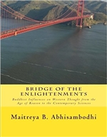 Bridge of the Enlightenments: Buddhist Influences on Western Thought from the Age of Reason to the Contemporary Sciences   By:  Maitreya B Abhisambodhi