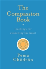Compassion Book: Teachings for Awakening the Heart By: Pema Chodron