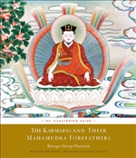 Karmapas and Their Mahamudra Forefathers: An Illustrated Guide By: Khenpo Sherap Phuntsok, Michele Martin